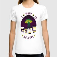 i want to believe T-shirts featuring I WANT TO BELIEVE by badOdds