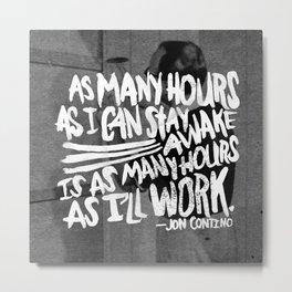 Jon Contino on Work Ethic Metal Print
