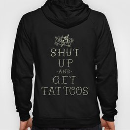 Shut up and get tattoos Hoody