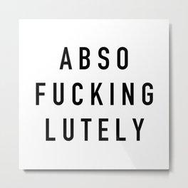 Absofuckinglutely Metal Print