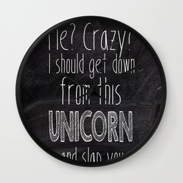 Me? Crazy? I Should Get Down From This UNICORN And Slap You Wall Clock