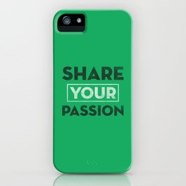 Share Your Passion (Green) iPhone Case