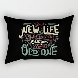 Your New Life Is Going To Cost You Your Old One II Rectangular Pillow