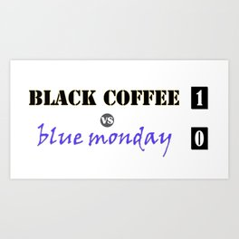 black coffee vs blue monday Art Print