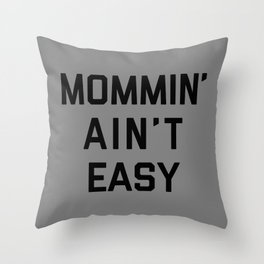 Mommin' Ain't Easy Funny Quote Throw Pillow