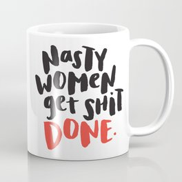 Nasty Women Get Shit Done Coffee Mug