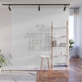 Judge Not Lest Ye Be Judy Wall Mural
