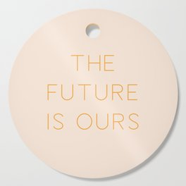 The Future Is Ours Cutting Board