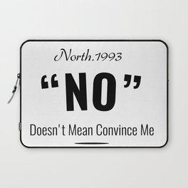 No Doesn't Mean Convince Me Laptop Sleeve