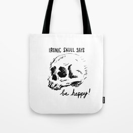 """Ironic Skull Says, """"Be Happy!"""" Tote Bag"""