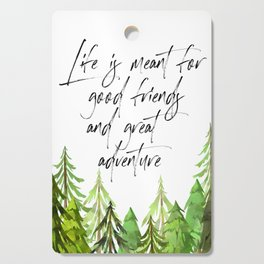Life Was Meant For Good Friends And Great Adventures, Adventure Quote Cutting Board