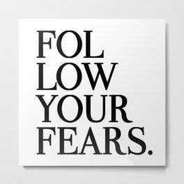 Follow Your Fears Metal Print