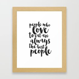 People Who Love To Eat Are Always The Best People,Kitchen Sign,Kitchen Decor,Funny Print,Bar Decor,F Framed Art Print