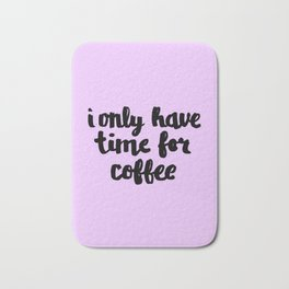 I Only Have Time for Coffee Bath Mat