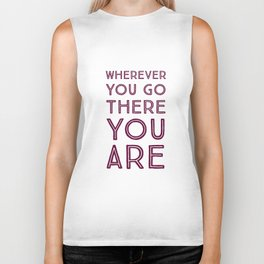 Wherever you go, there you are Biker Tank