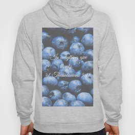 In everything give thanks. Bible Verse. Blueberries Hoody