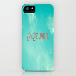 One Life. Live It. iPhone Case