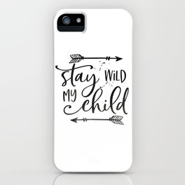 Stay Wild My Child, Calligraphy Print,Stay Wild Moon Child,Kids Room Decor,STAY WILD SIGN,Children Q iPhone Case