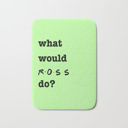 What Would ROSS Do? (1 of 7) - Watercolor Bath Mat