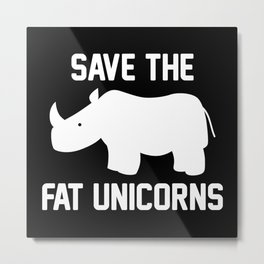 Save The Fat Unicorns Metal Print