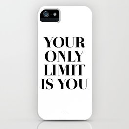 Your Only Limit Is You iPhone Case