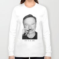 robin williams Long Sleeve T-shirts featuring Robin Williams Life is a joke by Maioriz Home