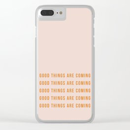 Good things are coming Clear iPhone Case