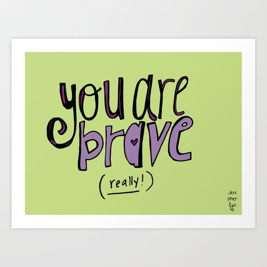 You are BRAVE! Art Print