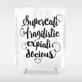 Supercalifragilisticexpialidocious black and white monochrome typography design home decor wall Shower Curtain