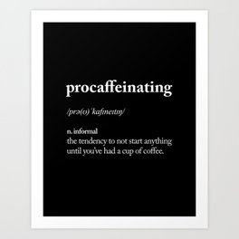 Procaffeinating black and white typography coffee shop home wall decor bedroom Art Print