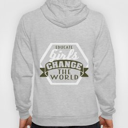 """""""Educate Girls Change the World"""" tee design. Perfect for you and your family this holiday!  Hoody"""