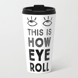 This is How Eye Roll Travel Mug
