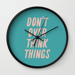 Don't Over Think Things positive good vibes inspirational typography quote in peach pink and green Wall Clock