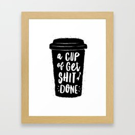 A Cup of Get Shit Done black and white typography poster design home wall decor kitchen poster Framed Art Print