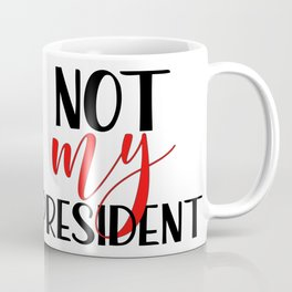 Not my president Anti Trump protest Coffee Mug