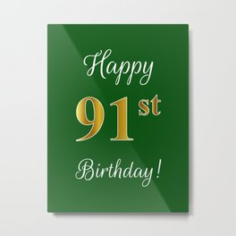 """Elegant """"Happy 91st Birthday!"""" With Faux/Imitation Gold-Inspired Color Pattern Number (on Green) Metal Print"""
