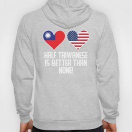 Half Taiwanese Is Better Than None Hoody