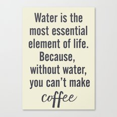 Water is essential, for coffee, wall art, humor, fun, funny, inspiration, motivation Canvas Print