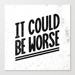 It Could Be Worse Canvas Print
