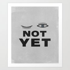 Not Yet Art Print
