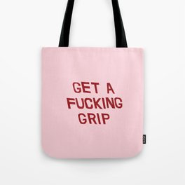 get a fucking grip Tote Bag