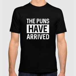 The Puns Have Arrived T-shirt