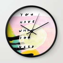 you have what you need Wall Clock