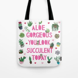 Aloe Gorgeous You Look Succulent Today Tote Bag