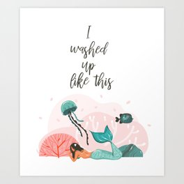 I washed up like this Art Print