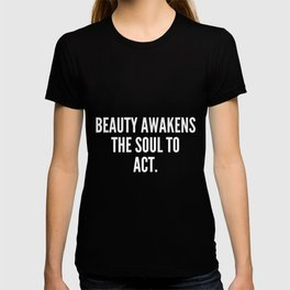 Beauty awakens the soul to act T-shirt