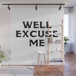 well excuse me Wall Mural