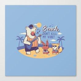 Beach! Don't Kill My Vibe Canvas Print