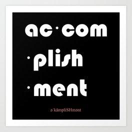 ACCOMPLISHMENT  ac·com·plish·ment Art Print