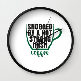 Snogged By A Hot Strong Irish Coffee Gift Wall Clock